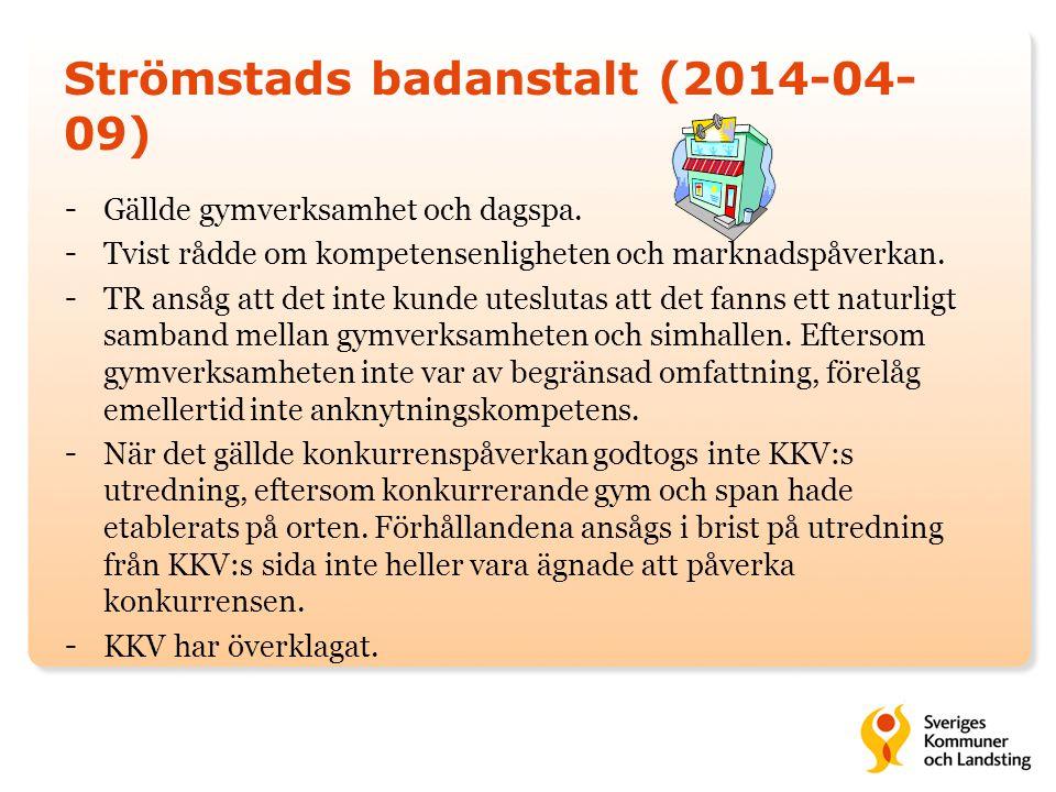 Strömstads badanstalt (2014-04- 09) - Gällde gymverksamhet och dagspa. - Tvist rådde om kompetensenligheten och marknadspåverkan. - TR ansåg att det i