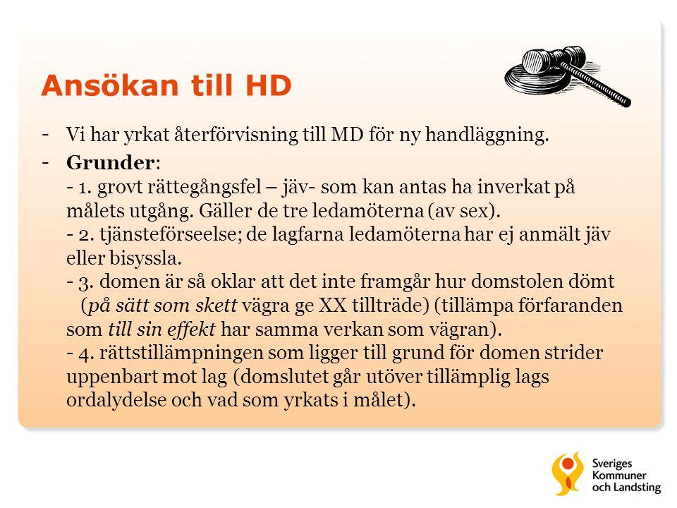 Ansökan till HD - Vi har yrkat återförvisning till MD för ny handläggning. - Grunder: - 1. grovt rättegångsfel – jäv- som kan antas ha inverkat på mål