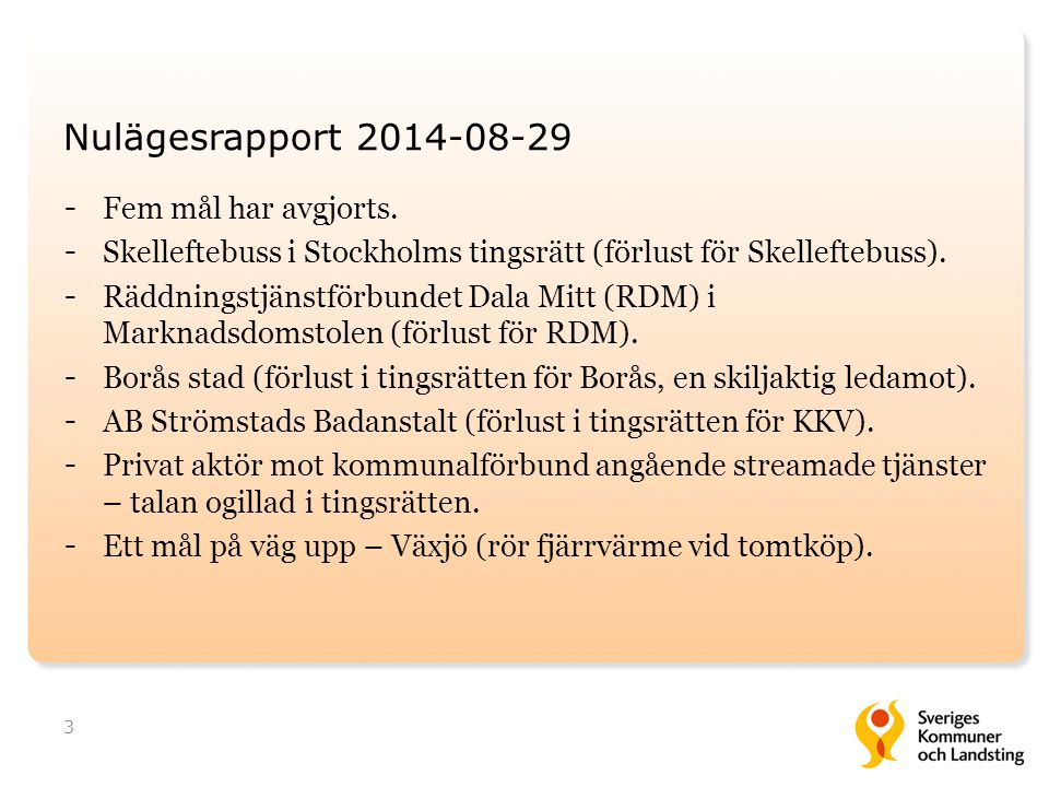 Nulägesrapport 2014-08-29 - Fem mål har avgjorts. - Skelleftebuss i Stockholms tingsrätt (förlust för Skelleftebuss). - Räddningstjänstförbundet Dala