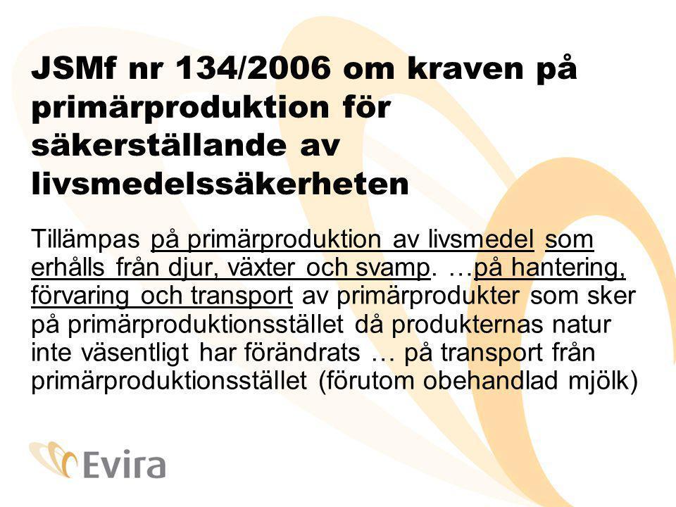 JSMf nr 134/2006 om kraven på primärproduktion för säkerställande av livsmedelssäkerheten Tillämpas på primärproduktion av livsmedel som erhålls från