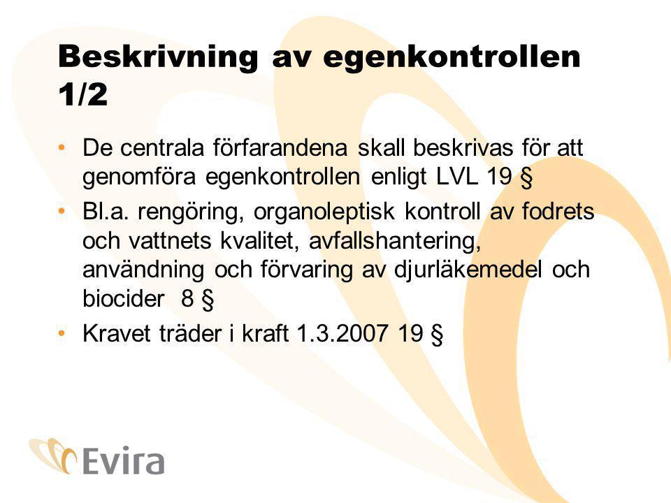 Beskrivning av egenkontrollen 1/2 De centrala förfarandena skall beskrivas för att genomföra egenkontrollen enligt LVL 19 § Bl.a. rengöring, organolep