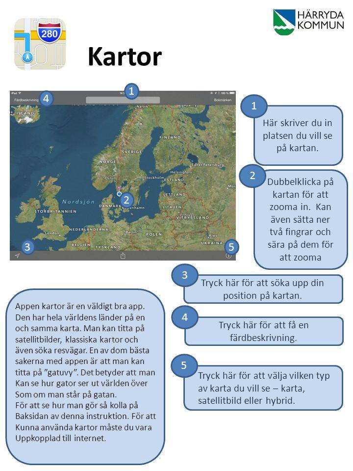 Kartor Här skriver du in platsen du vill se på kartan. 1 2 4 53 Dubbelklicka på kartan för att zooma in. Kan även sätta ner två fingrar och sära på de