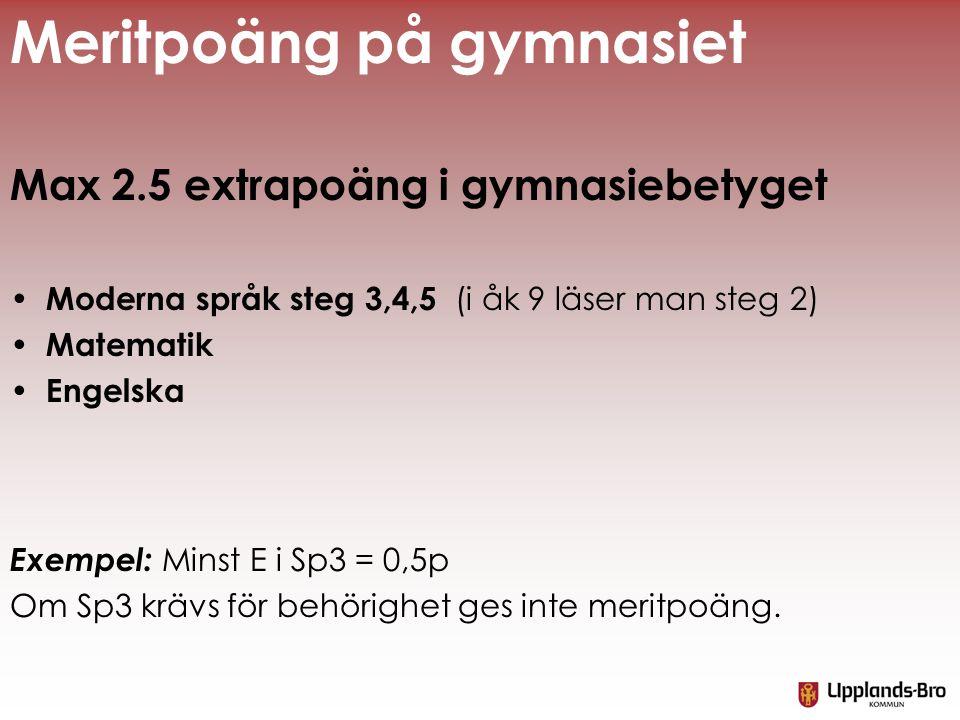 Max 2.5 extrapoäng i gymnasiebetyget Moderna språk steg 3,4,5 (i åk 9 läser man steg 2) Matematik Engelska Exempel: Minst E i Sp3 = 0,5p Om Sp3 krävs för behörighet ges inte meritpoäng.