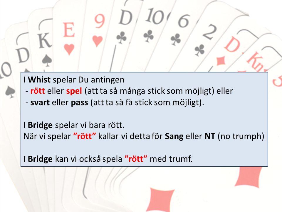 I Whist spelar Du antingen - rött eller spel (att ta så många stick som möjligt) eller - svart eller pass (att ta så få stick som möjligt). I Bridge s