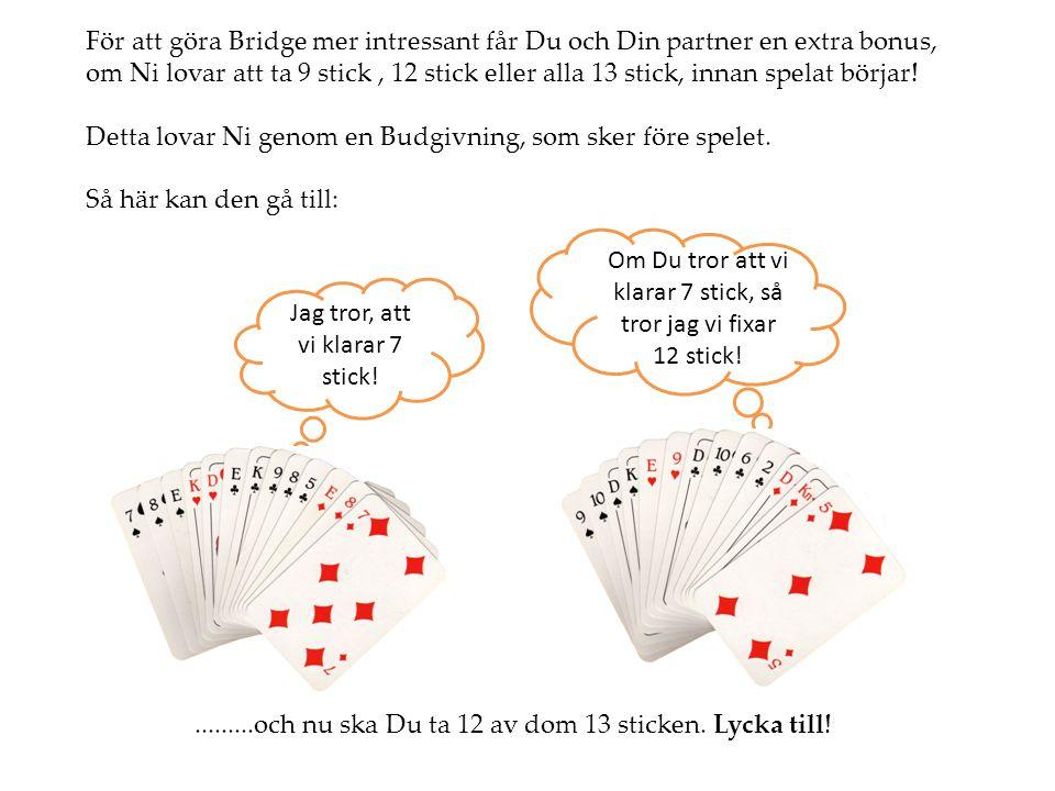 För att göra Bridge mer intressant får Du och Din partner en extra bonus, om Ni lovar att ta 9 stick, 12 stick eller alla 13 stick, innan spelat börja