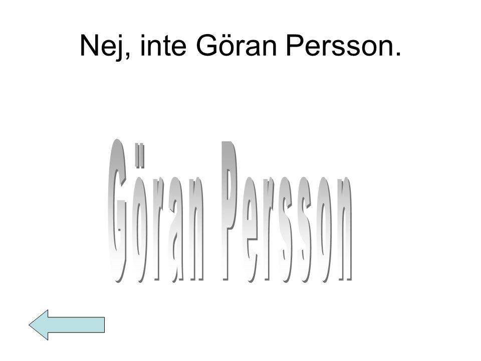 Nej, inte Göran Persson.