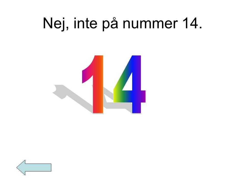 Nej, inte på nummer 14.