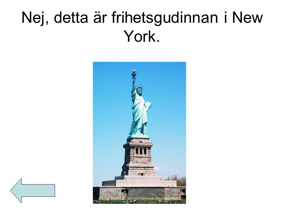 Nej, detta är frihetsgudinnan i New York.