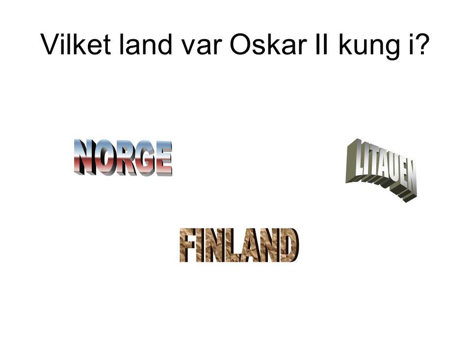 Vilket land var Oskar II kung i?