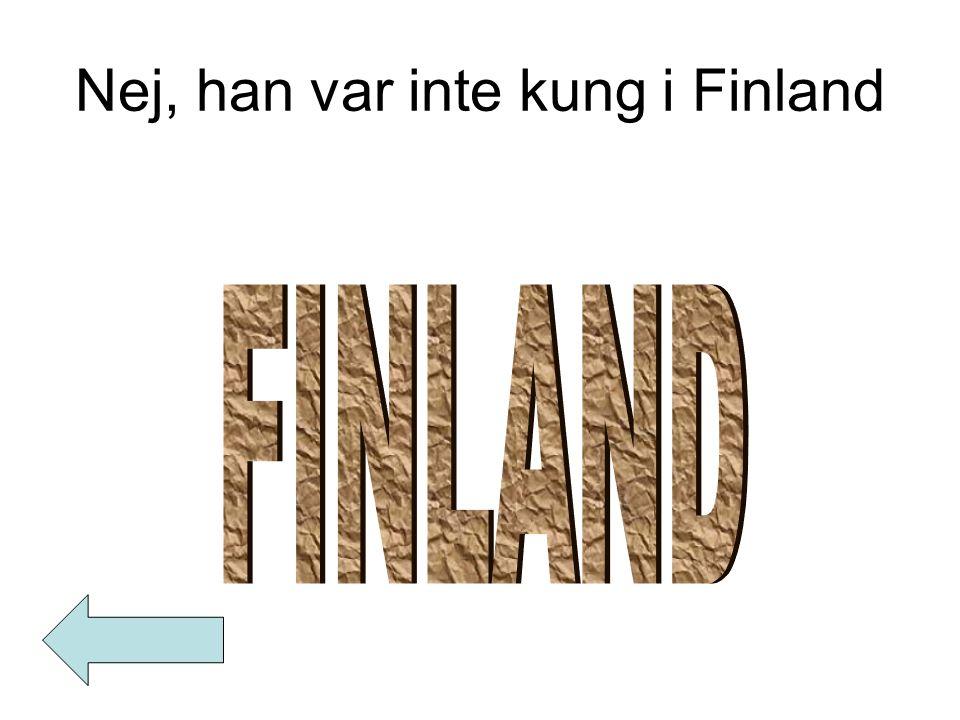 Nej, han var inte kung i Finland
