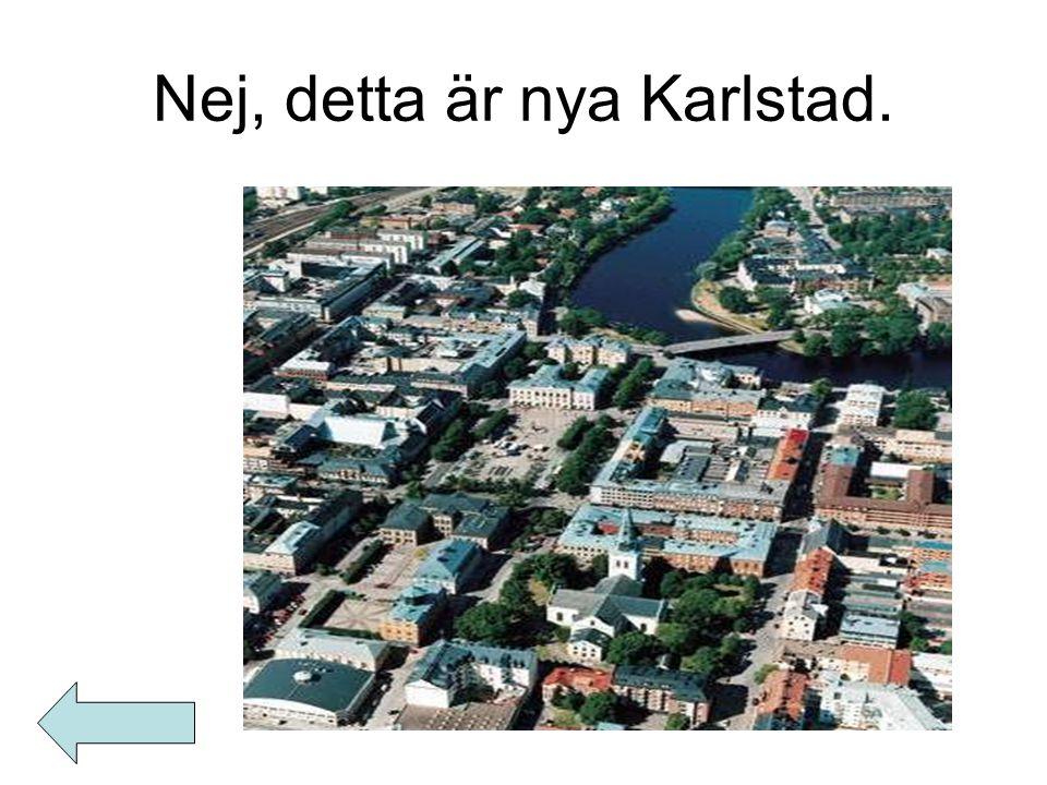 Nej, detta är nya Karlstad.