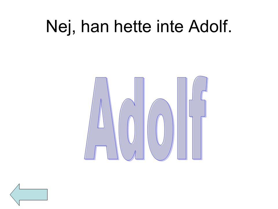 Nej, han hette inte Adolf.