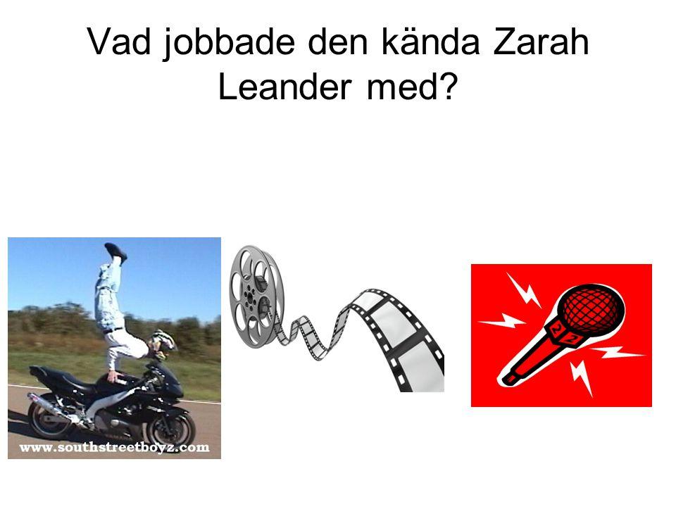 Vad jobbade den kända Zarah Leander med?