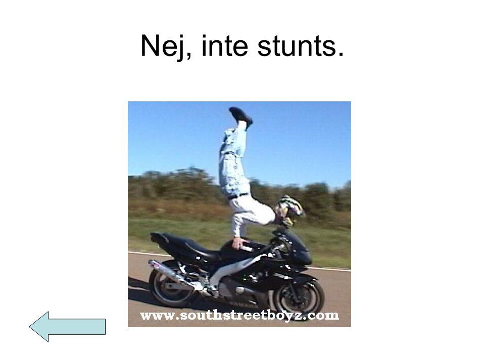 Nej, inte stunts.