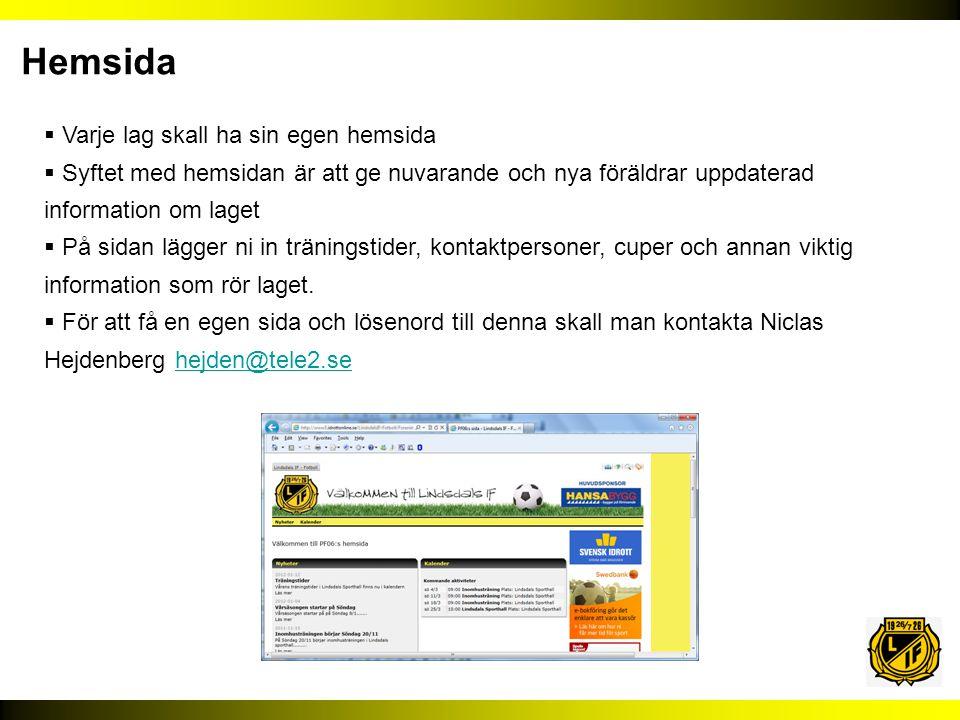  Varje lag skall ha sin egen hemsida  Syftet med hemsidan är att ge nuvarande och nya föräldrar uppdaterad information om laget  På sidan lägger ni