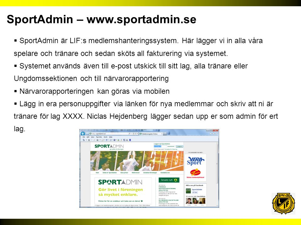  SportAdmin är LIF:s medlemshanteringssystem. Här lägger vi in alla våra spelare och tränare och sedan sköts all fakturering via systemet.  Systemet