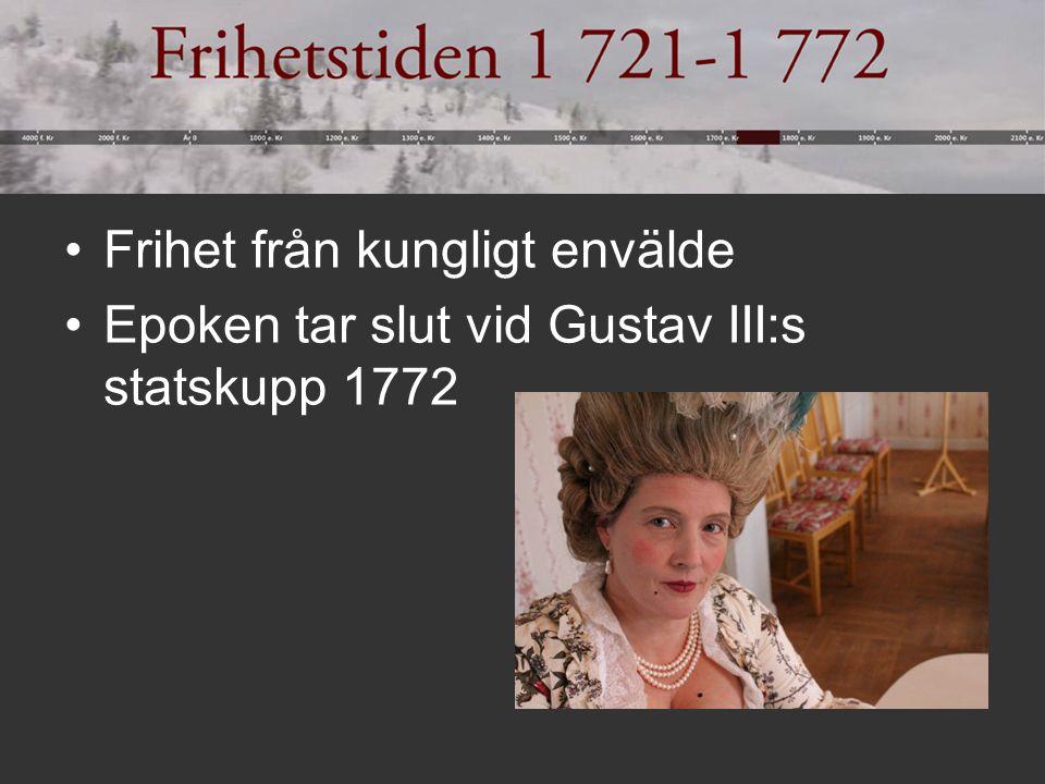 Frihet från kungligt envälde Epoken tar slut vid Gustav III:s statskupp 1772