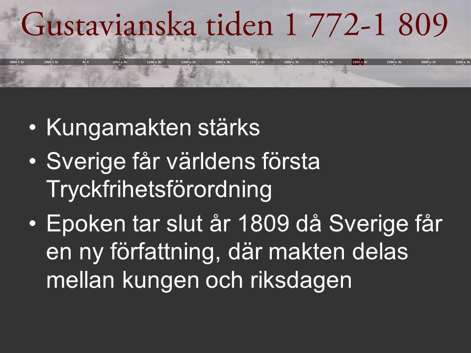 Kungamakten stärks Sverige får världens första Tryckfrihetsförordning Epoken tar slut år 1809 då Sverige får en ny författning, där makten delas mella
