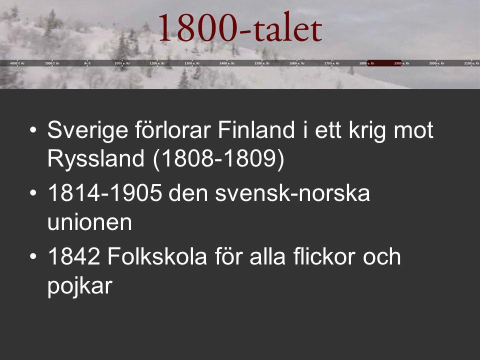 Sverige förlorar Finland i ett krig mot Ryssland (1808-1809) 1814-1905 den svensk-norska unionen 1842 Folkskola för alla flickor och pojkar