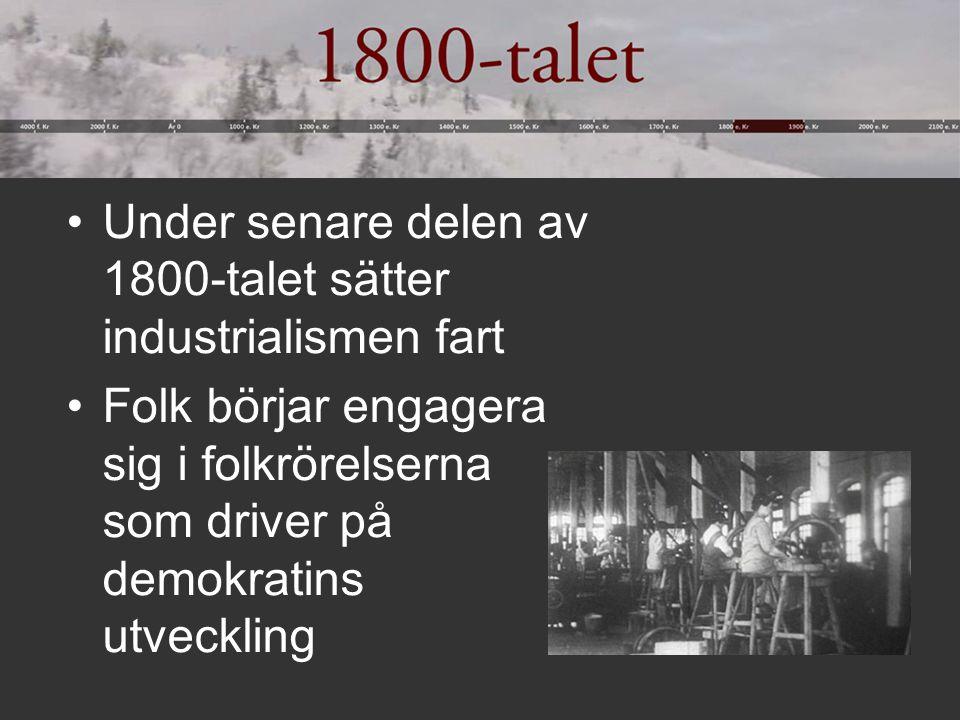 Under senare delen av 1800-talet sätter industrialismen fart Folk börjar engagera sig i folkrörelserna som driver på demokratins utveckling