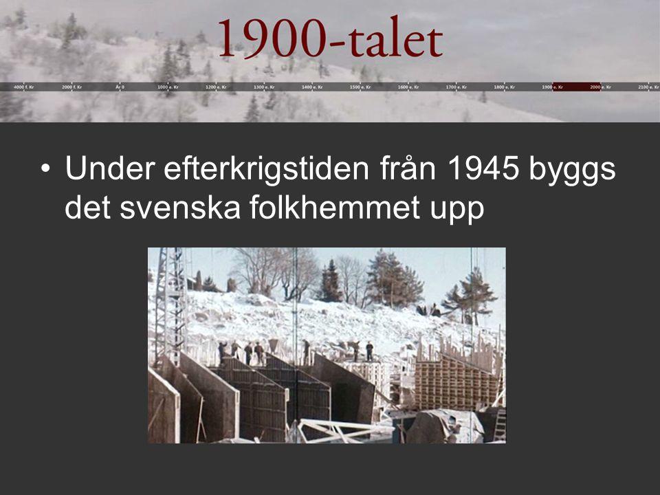 Under efterkrigstiden från 1945 byggs det svenska folkhemmet upp