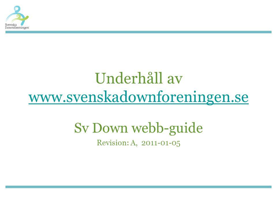 Underhåll av www.svenskadownforeningen.se www.svenskadownforeningen.se Sv Down webb-guide Revision: A, 2011-01-05