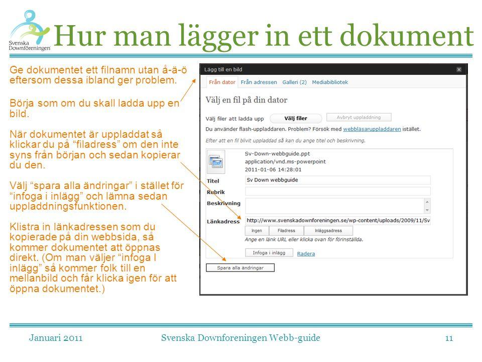 Januari 2011Svenska Downforeningen Webb-guide11 Hur man lägger in ett dokument Ge dokumentet ett filnamn utan å-ä-ö eftersom dessa ibland ger problem.