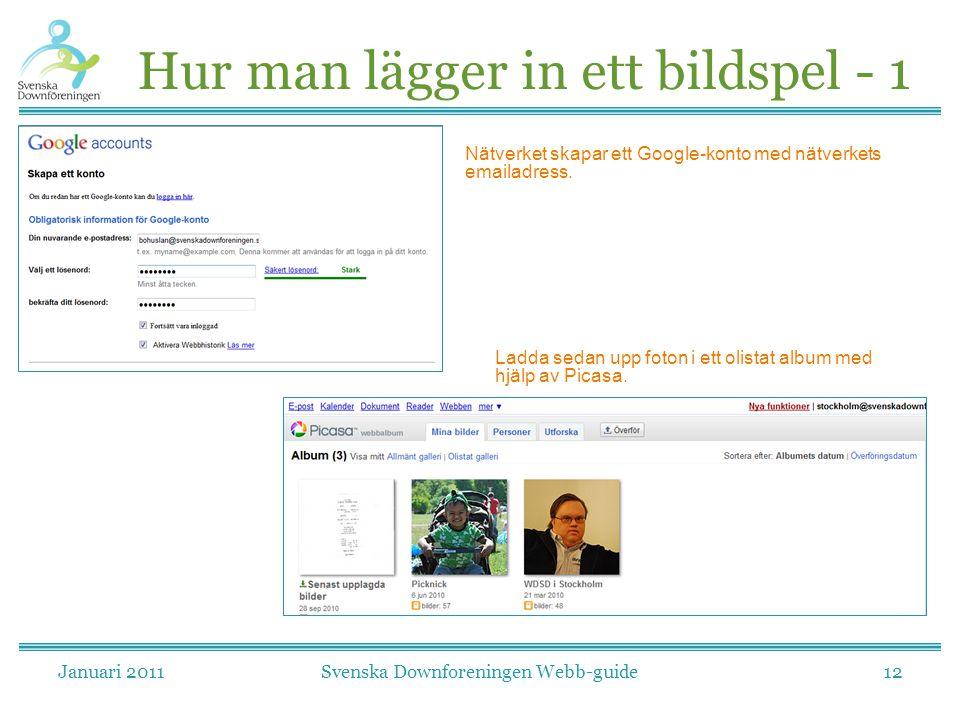 Januari 2011Svenska Downforeningen Webb-guide12 Hur man lägger in ett bildspel - 1 Nätverket skapar ett Google-konto med nätverkets emailadress. Ladda