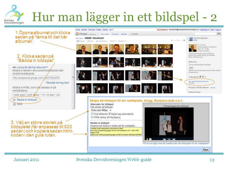 """Januari 2011Svenska Downforeningen Webb-guide13 Hur man lägger in ett bildspel - 2 2. Klicka sedan på """"Bädda in bildspel"""" 1.Öppna albumet och klicka s"""