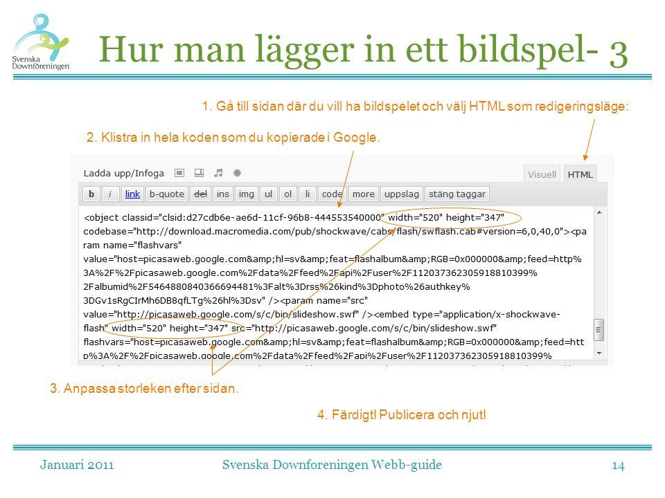 Januari 2011Svenska Downforeningen Webb-guide14 Hur man lägger in ett bildspel- 3 2. Klistra in hela koden som du kopierade i Google. 1. Gå till sidan