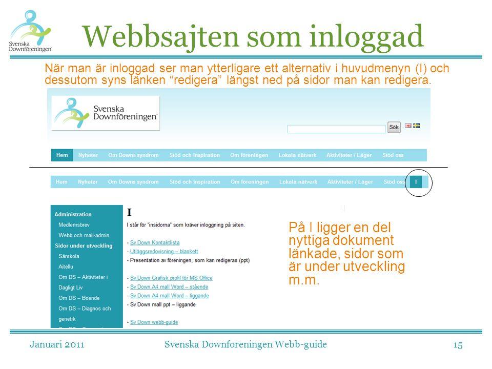 Januari 2011Svenska Downforeningen Webb-guide15 Webbsajten som inloggad När man är inloggad ser man ytterligare ett alternativ i huvudmenyn (I) och dessutom syns länken redigera längst ned på sidor man kan redigera.