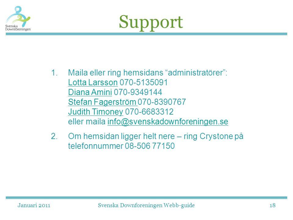 """Januari 2011Svenska Downforeningen Webb-guide18 Support 1.Maila eller ring hemsidans """"administratörer"""": Lotta Larsson 070-5135091 Diana Amini 070-9349"""