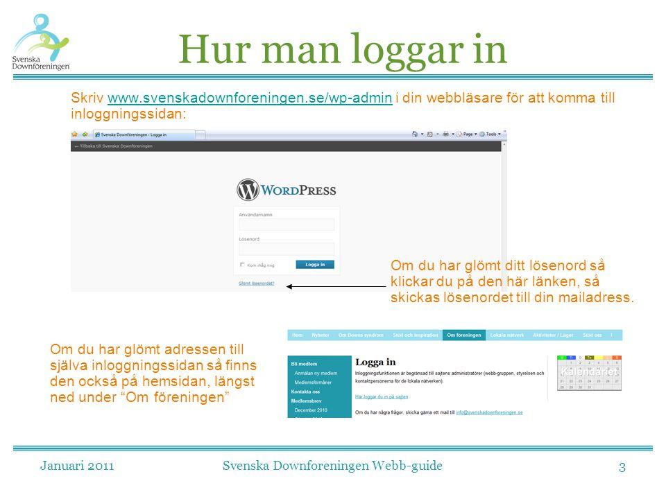 Januari 2011Svenska Downforeningen Webb-guide3 Hur man loggar in Skriv www.svenskadownforeningen.se/wp-admin i din webbläsare för att komma till inlog