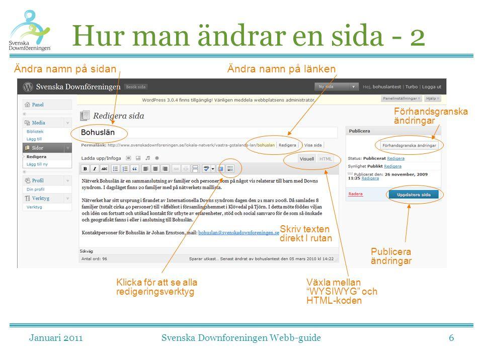 Januari 2011Svenska Downforeningen Webb-guide6 Hur man ändrar en sida - 2 Ändra namn på sidan Skriv texten direkt I rutan Ändra namn på länken Publicera ändringar Förhandsgranska ändringar Klicka för att se alla redigeringsverktyg Växla mellan WYSIWYG och HTML-koden