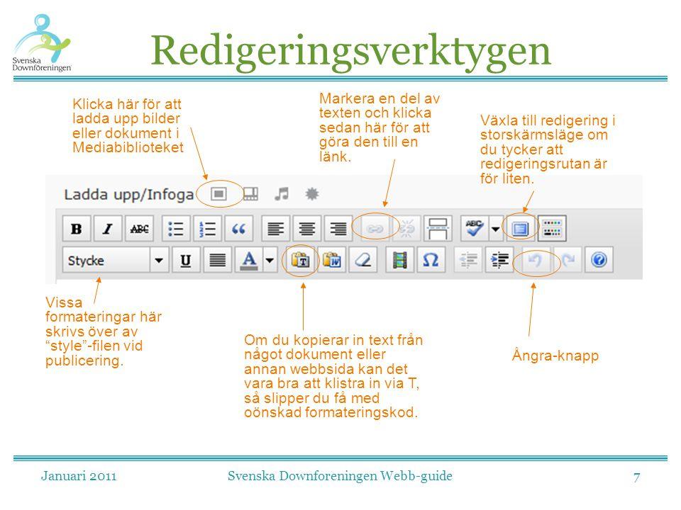 Januari 2011Svenska Downforeningen Webb-guide7 Redigeringsverktygen Klicka här för att ladda upp bilder eller dokument i Mediabiblioteket Vissa formateringar här skrivs över av style -filen vid publicering.