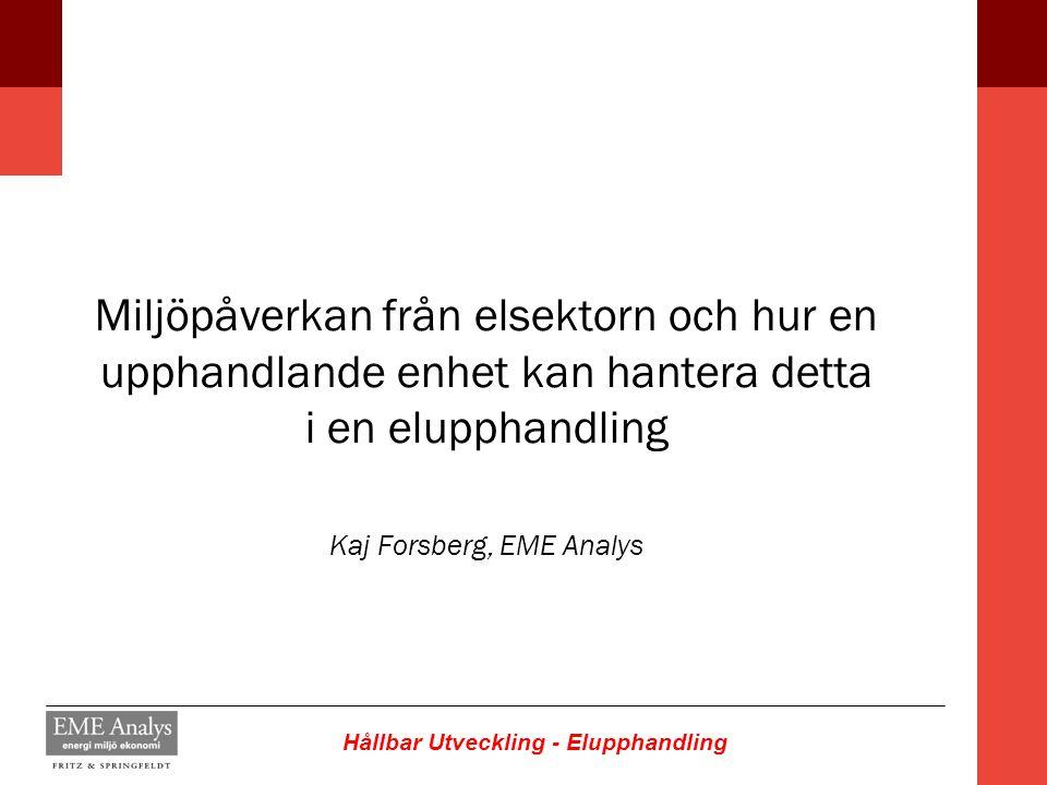Hållbar Utveckling - Elupphandling Miljöpåverkan från elsektorn och hur en upphandlande enhet kan hantera detta i en elupphandling Kaj Forsberg, EME A
