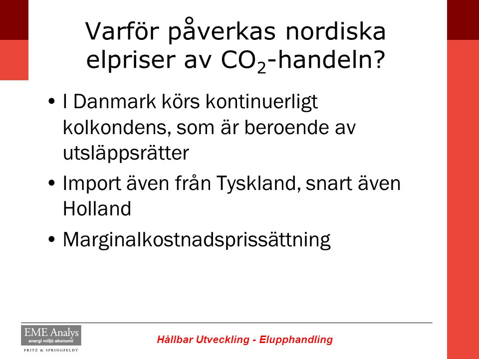 Hållbar Utveckling - Elupphandling Varför påverkas nordiska elpriser av CO 2 -handeln? I Danmark körs kontinuerligt kolkondens, som är beroende av uts