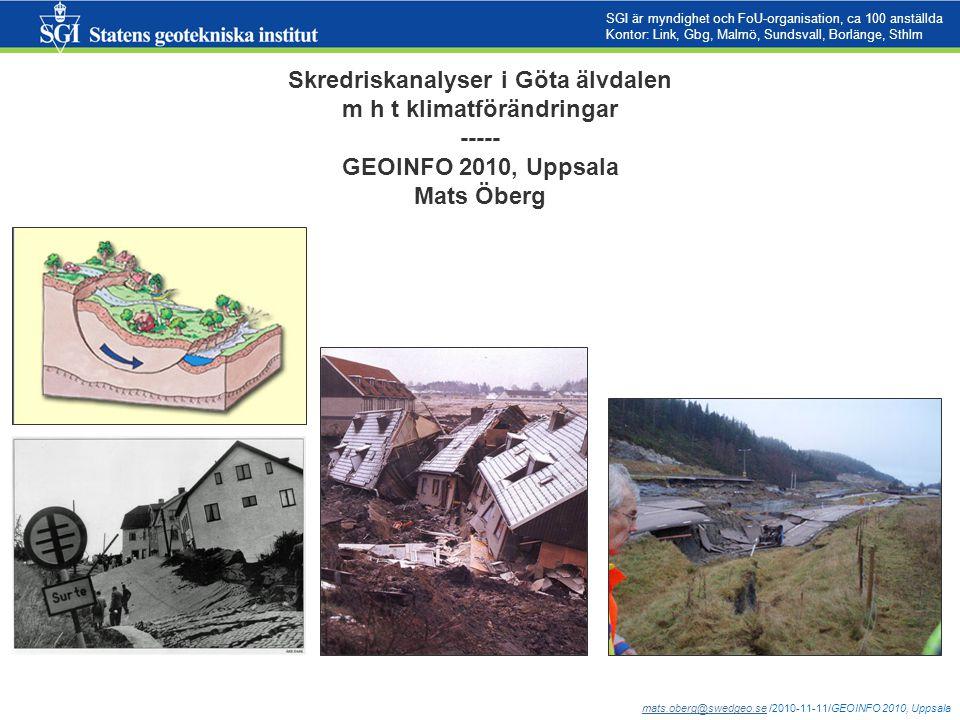 mats.oberg@swedgeo.semats.oberg@swedgeo.se /2010-11-11/GEOINFO 2010, Uppsala SGI är myndighet och FoU-organisation, ca 100 anställda Kontor: Link, Gbg