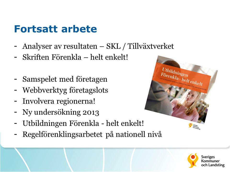 Fortsatt arbete - Analyser av resultaten – SKL / Tillväxtverket - Skriften Förenkla – helt enkelt.