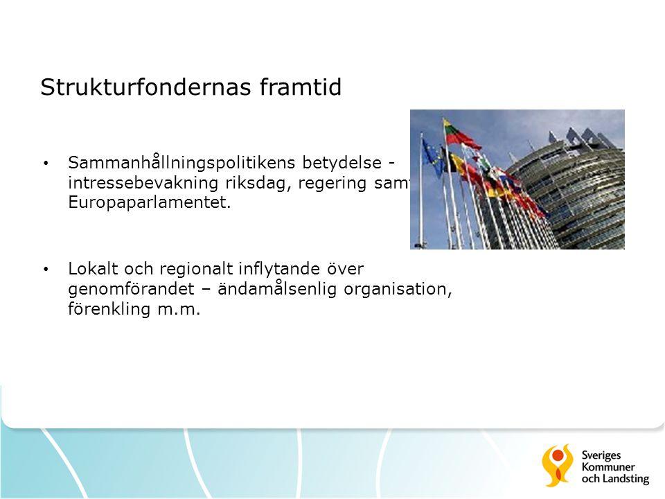 Strukturfondernas framtid Sammanhållningspolitikens betydelse - intressebevakning riksdag, regering samt Europaparlamentet.