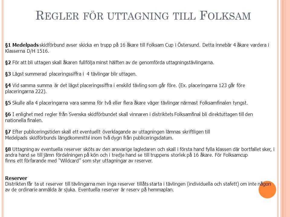 §1 Medelpads skidförbund avser skicka en trupp på 16 åkare till Folksam Cup i Östersund. Detta innebär 4 åkare vardera i Klasserna D/H 1516. §2 För at