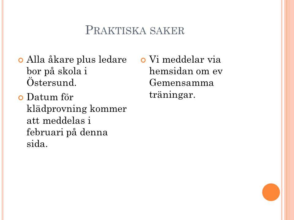 P RAKTISKA SAKER Alla åkare plus ledare bor på skola i Östersund. Datum för klädprovning kommer att meddelas i februari på denna sida. Vi meddelar via