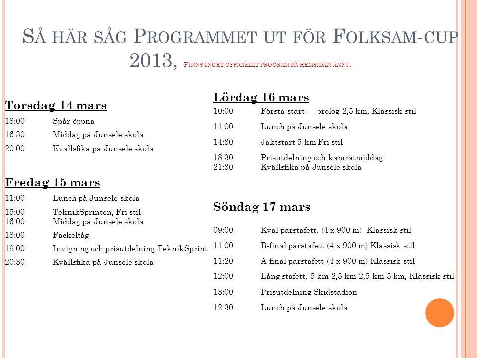 Torsdag 14 mars 18:00Spår öppna 16:30Middag på Junsele skola 20:00Kvällsfika på Junsele skola Fredag 15 mars 11:00Lunch på Junsele skola 15:00TeknikSp