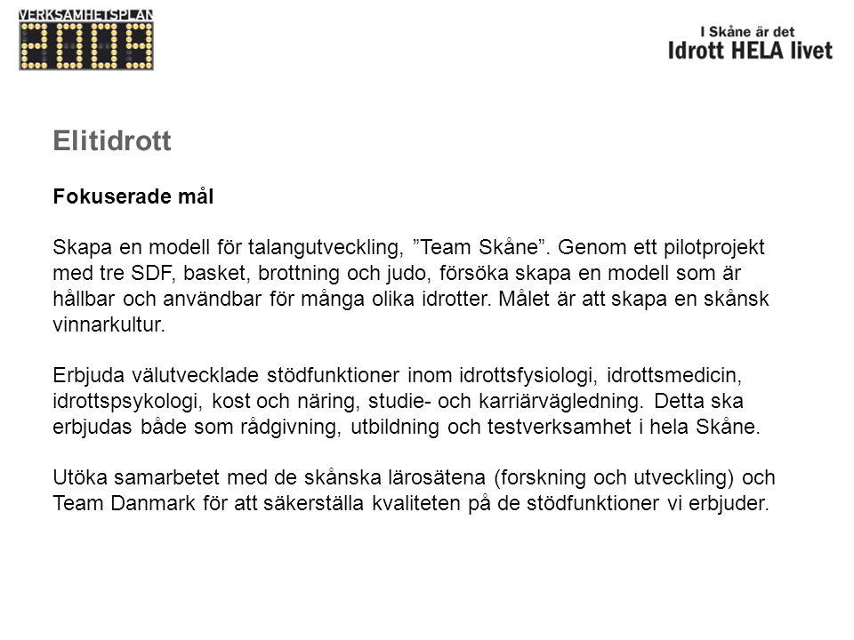 """Elitidrott Fokuserade mål Skapa en modell för talangutveckling, """"Team Skåne"""". Genom ett pilotprojekt med tre SDF, basket, brottning och judo, försöka"""