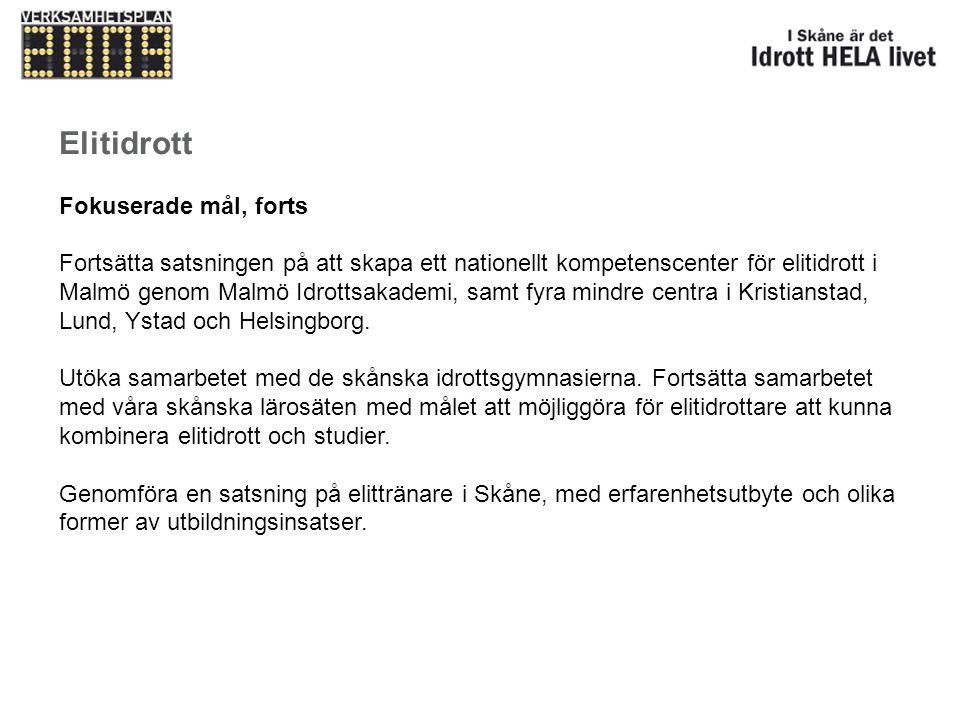 Elitidrott Fokuserade mål, forts Fortsätta satsningen på att skapa ett nationellt kompetenscenter för elitidrott i Malmö genom Malmö Idrottsakademi, s