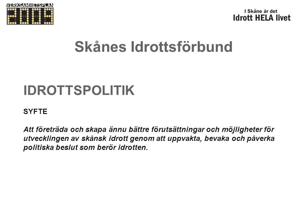 Skånes Idrottsförbund IDROTTSPOLITIK SYFTE Att företräda och skapa ännu bättre förutsättningar och möjligheter för utvecklingen av skånsk idrott genom