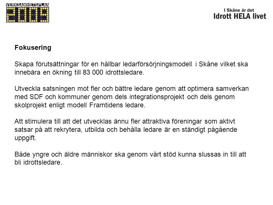 Fokusering Skapa förutsättningar för en hållbar ledarförsörjningsmodell i Skåne vilket ska innebära en ökning till 83 000 idrottsledare. Utveckla sats