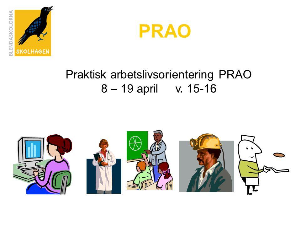 Praktisk arbetslivsorientering PRAO 8 – 19 april v. 15-16 PRAO