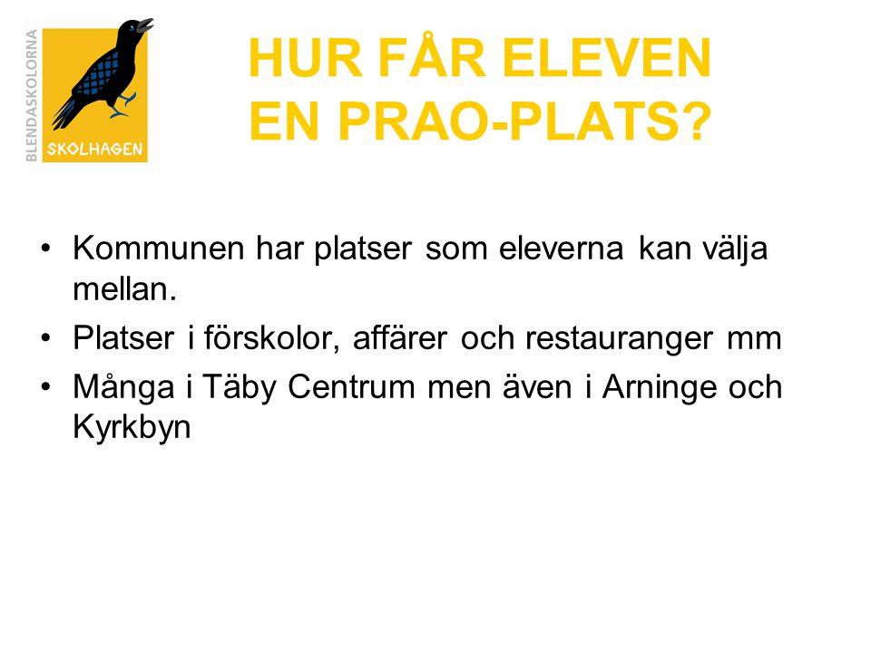 HUR FÅR ELEVEN EN PRAO-PLATS? Kommunen har platser som eleverna kan välja mellan. Platser i förskolor, affärer och restauranger mm Många i Täby Centru