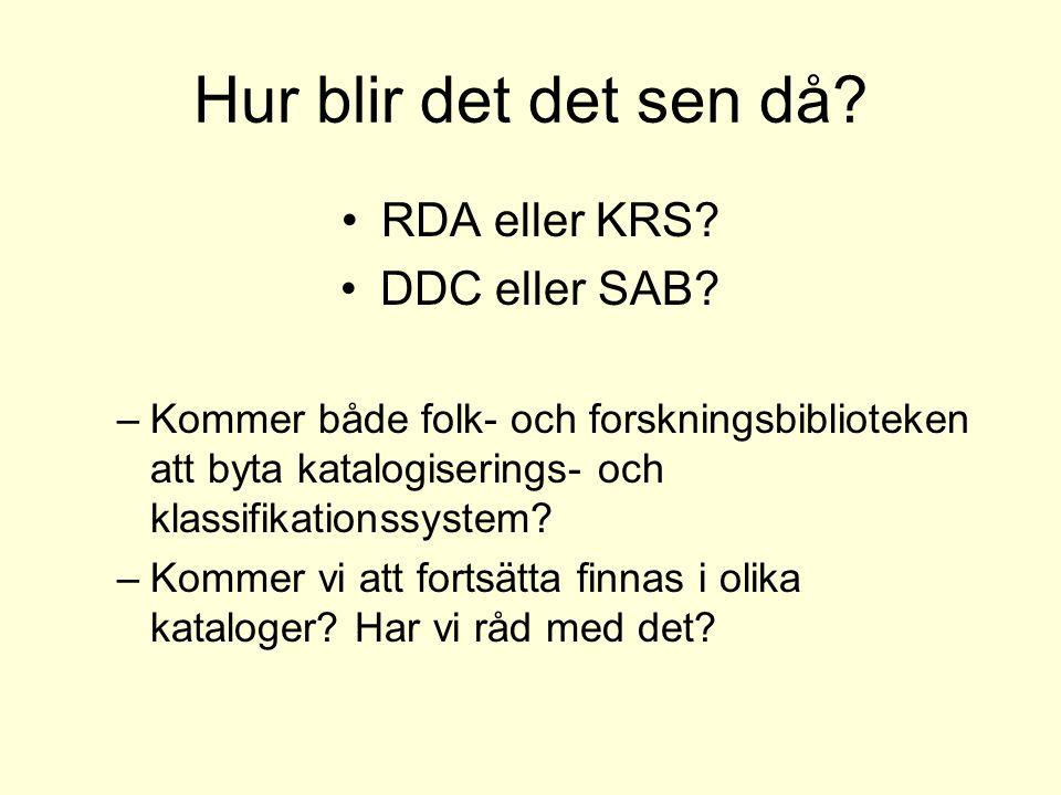Hur blir det det sen då.RDA eller KRS. DDC eller SAB.